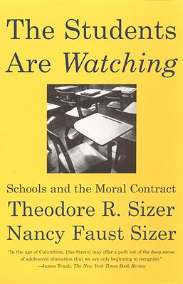 "Students Are Watching : Schools and the Moral Contract, ""SIZER, THEODORE R., FAUST, NANCY SIZER"""