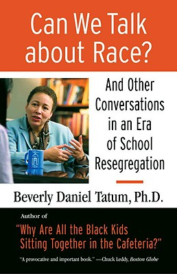 Can We Talk about Race?: And Other Conversations in an Era of School Resegregation (Race, Education, and Democracy Series Book), Tatum, Beverly