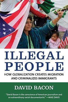 Image for Illegal People : How globalization creates migration and criminalizes Immigrants