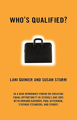 Who's Qualified?: A New Democracy Forum on the Future of Affirmative Action, Lani Guinier; Susan Sturm