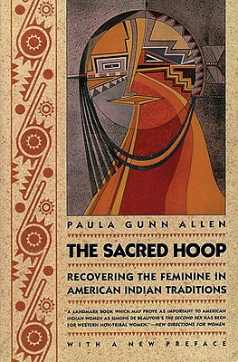 The Sacred Hoop : Recovering the Feminine in American Indian Traditions, Allen, Paula Gunn