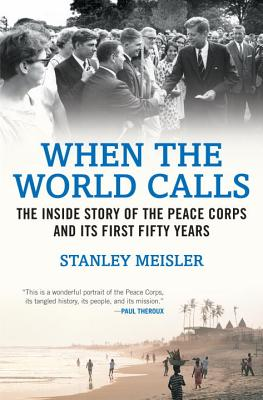 Image for When the World Calls: The Inside Story of the Peace Corps and Its First Fifty Years