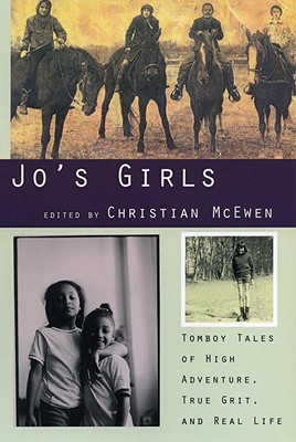 Jos Girls : Tomboy Tales of High Adventure, True Grit and Real Life, CHRISTIAN MCEWEN