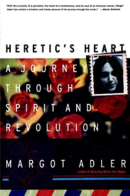 Heretic's Heart: A Journey through Spirit and Revolution, Adler, Margot