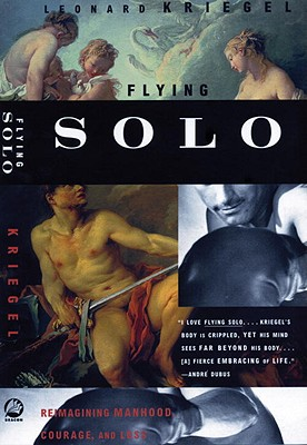 Flying Solo: Reimagining Manhood, Courage, and Loss, Kriegel, Leonard