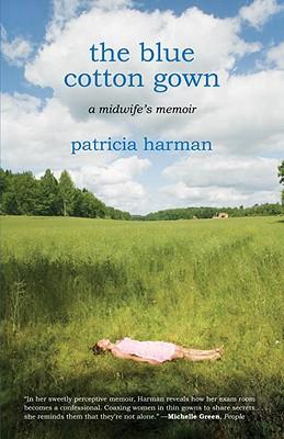 The Blue Cotton Gown: A Midwife's Memoir, Patricia Harman