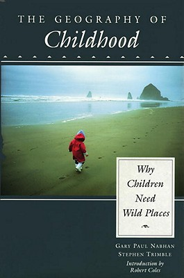 The Geography of Childhood: Why Children Need Wild Places (Concord Library), Gary Paul Nabhan; Stephen Trimble