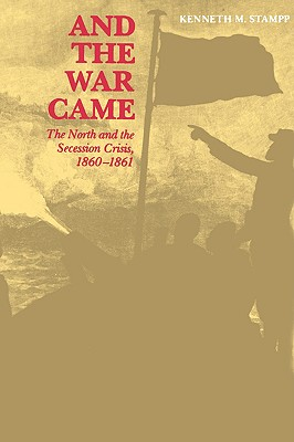 And the War Came: The North and the Secession Crisis, 1860--1861 (Louisiana Paperbacks, L53), Stampp, Kenneth M.