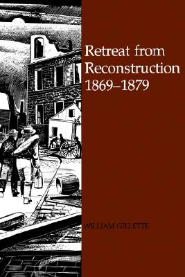 Retreat from Reconstruction, 1869--1879, Gillette, William