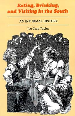 Eating, Drinking, and Visiting in the South: An Informal History (Southern Literary Studies), Taylor, Joe Gray