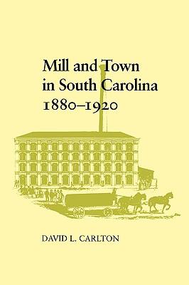 Mill and Town in South Carolina, 1880--1920, Carlton, David L.