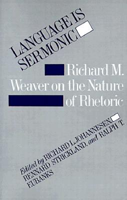 Image for Language is Sermonic: Richard M. Weaver on the Nature of Rhetoric