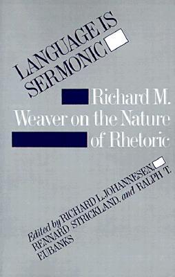 Image for Language is Sermonic: Richard M. Weaver on the Nature of Rhetoric