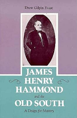 Image for James Henry Hammond and the Old South: A Design for Mastery (Southern Biography Series)