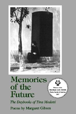 Memories of the Future: The Daybooks of Tina Modotti: Poems, Gibson, Margaret