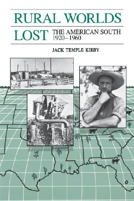 Rural Worlds Lost: The American South, 1920-1960, Kirby, Jack Temple
