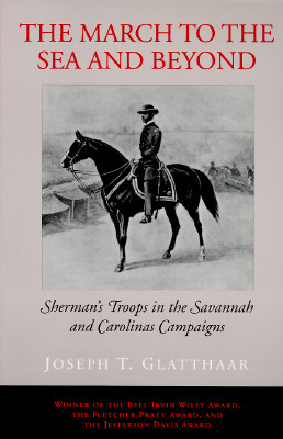 The March to the Sea and Beyond: Sherman's Troops in the Savannah and Carolinas Campaigns, Glatthaar, Joseph T.