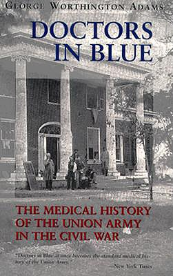 """Doctors in Blue: The Medical History of the Union Army in the Civil War, """"Adams, George Worthington"""""""