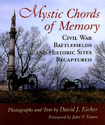 Mystic Chords of Memory: Civil War Battlefields and Historic Sites Recaptured, Eicher, David J.; Simon, John Y. [Foreword]