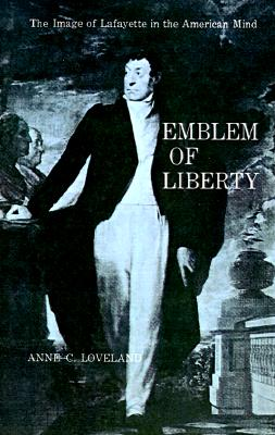 Emblem of Liberty: The Image of Lafayette in the American Mind, Loveland, Anne C.