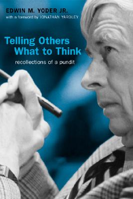 Telling Others What To Think: Recollections Of A Pundit, Yoder Jr, Edwin M.;Yoder, Edwin M.