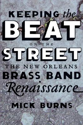 Image for Keeping the Beat on the Street: The New Orleans Brass Band Renaissance