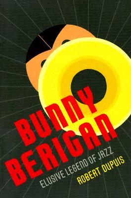 Image for Bunny Berigan: Elusive Legend of Jazz