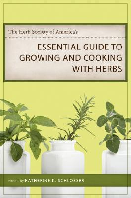 The Herb Society of America's Essential Guide to Growing and Cooking with Herbs, Schlosser, Katherine K. (ed.)