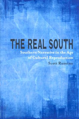 The Real South: Southern Narrative in the Age of Cultural Reproduction (Southern Literary Studies), Scott Romine (Author)