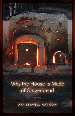 Why the House Is Made of Gingerbread: Poems, Haymon, Ava Leavell