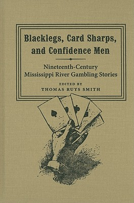 Blacklegs, Card Sharps, and Confidence Men: Nineteenth-Century Mississippi River Gambling Stories (Southern Literary Studies)