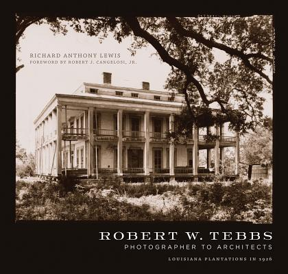 Image for Robert W. Tebbs, Photographer to Architects: Louisiana Plantations in 1926