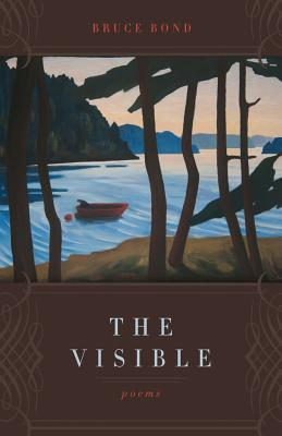The Visible: Poems, Bruce Bond