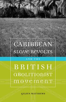 Image for Caribbean Slave Revolts and the British Abolitionist Movement: A Memoir (Antislavery, Abolition, and the Atlantic World)