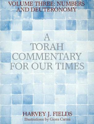 3: A Torah Commentary for Our Times: Numbers and Deuteronomy (Fields, Harvey J//Torah Commentary for Our Times), Harvey J. Fields