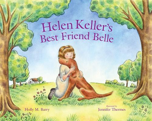 Helen Keller's Best Friend Belle, Barry, Holly M.