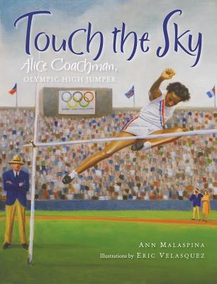 TOUCH THE SKY: ALICE COACHMAN, OLYMPIC JUMPER, MALASPINA, ANN