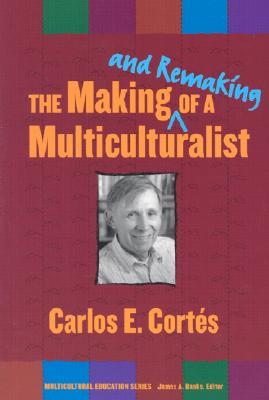 The Making--And Remaking--Of a Multiculturalist (Multicultural Education), Cortes, Carlos E