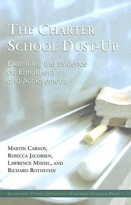 The Charter School Dust-Up: Examining the Evidence on Enrollment and Achievement, Martin Carnoy; Rebecca Jacobsen; Lawrence Mishel; Richard Rothstein