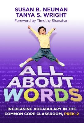 All About Words: Increasing Vocabulary in the Common Core Classroom, Pre K-2 (Common Core State Standards in Literacy) (Common Core State Standards for Literacy), Susan B. Neuman, Tanya S. Wright