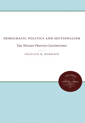 Image for Democratic Politics and Sectionalism: The Wilmot Proviso Controversy