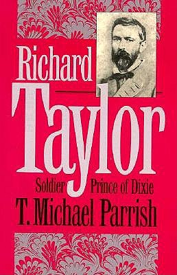 Richard Taylor, Soldier Prince of Dixie, Parrish, T. Michael