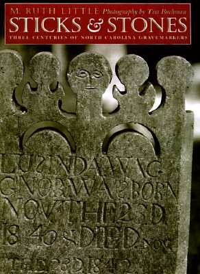 Image for Sticks and Stones: Three Centuries of North Carolina Gravemarkers