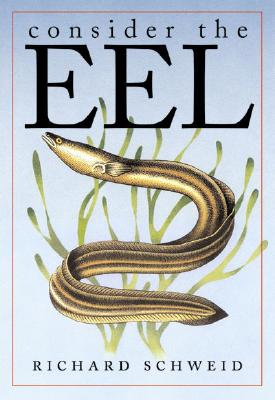 Image for Consider the Eel: A Natural and Gastronomic History