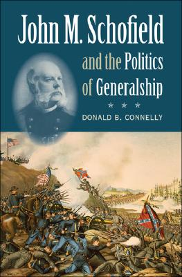 Image for JOHN M. SCHOFIELD & THE POLITICS OF GENERALSHIP