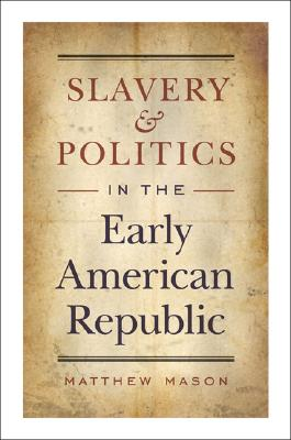Slavery and Politics in the Early American Republic, Mason, Matthew