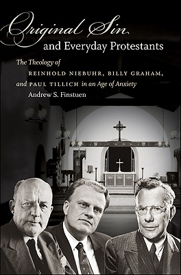 Image for Original Sin and Everyday Protestants: The Theology of Reinhold Niebuhr, Billy Graham, and Paul Tillich in an Age of Anxiety