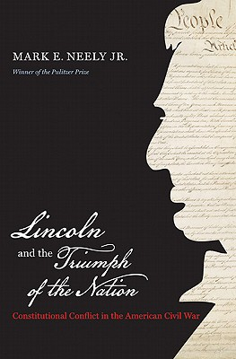 Image for Lincoln and the Triumph of the Nation: Constitutional Conflict in the American Civil War (Littlefield History of the Civil War Era)