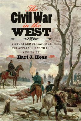 The Civil War in the West: Victory and Defeat from the Appalachians to the Mississippi (Littlefield History of the Civil War Era), Earl J. Hess