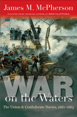 War on the Waters: The Union and Confederate Navies, 1861-1865 (Littlefield History of the Civil War Era), James M. McPherson